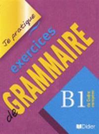 Je pratique exercises de Grammaire. B1 du Cadre européen. Übungsbuch