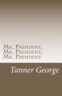 Mr. President, Mr. President, Mr. President: Fixing America's Economy