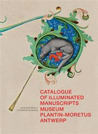 Catalogue of Illuminated Manuscripts of the Museum Plantin-Moretus, Antwerp: (Low Countries Series 15)