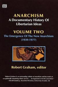 Anarchism, a Documentary History of Libertarian Ideas