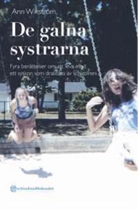 De galna systrarna - Fyra berättelser om att leva med ett syskon som drabbats av schizofreni