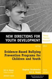 Evidence-Based Bullying Prevention Programs for Children and Youth: New Directions for Youth Development, Number 133