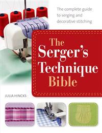 The Serger's Technique Bible: The Complete Guide to Serging and Decorative Stitching