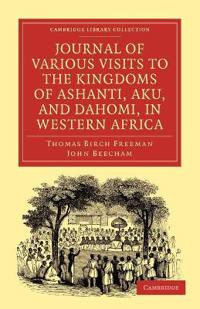 Journal of Various Visits to the Kingdoms of Ashanti, Aku, and Dahomi, in Western Africa