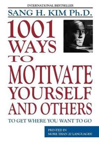 1,001 Ways to Motivate Yourself and Others
