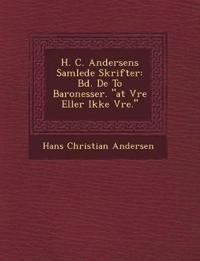 """H. C. Andersens Samlede Skrifter: Bd. De To Baronesser. """"at V¿re Eller Ikke V¿re."""""""