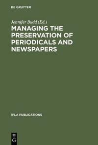 Managing the Preservation of Periodicals and Newspapers / Gérer La Conservation Des Périodiques Et De La Presse