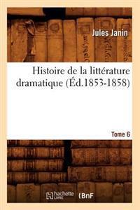 Histoire de la Litt�rature Dramatique. Tome 6 (�d.1853-1858)