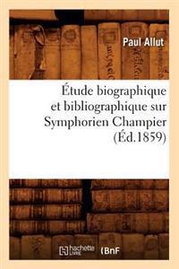 �tude Biographique Et Bibliographique Sur Symphorien Champier (�d.1859)
