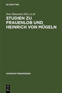 Studien Zu Frauenlob Und Heinrich Von Mügeln
