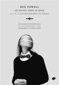 An elastic state of mind = En elastisk sinnstilstand : D.L.D.s selvbiografi i dikt - Ren Powell pdf epub