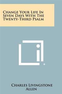 Change Your Life in Seven Days with the Twenty-Third Psalm