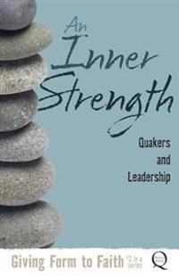 An Inner Strength: Quakers and Leadership