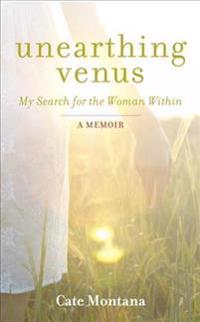 Unearthing Venus: My Search for the Woman Within