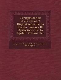 Jurisprudencia Civil: Fallos y Disposiciones de La Excma. Camara de Apelaciones de La Capital, Volume 17...