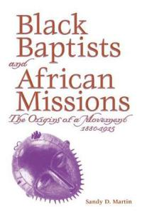 Black Baptists And African Missions:  The Origins Of A Movement 1880-1915 (P173/Mrc)