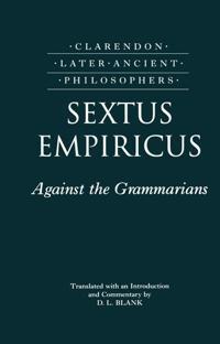 Sextus Empiricus: Against the Grammarians (Adversus Mathematicos I)