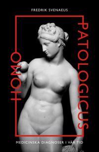 Homo Patologicus: Medicinska diagnoser i vår tid