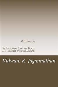 Madhuvani - A Pictorial Sanskrit Book Alongwith Basic Grammar: Samskrutha Chaitrika Akshara Maala