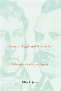 Beyond Hegel and Nietzsche