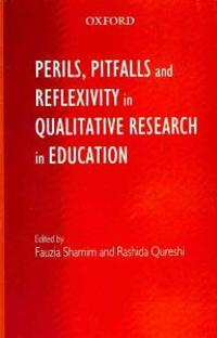 Perils, Pitfalls and Reflexivity in Qualitative Research in Education