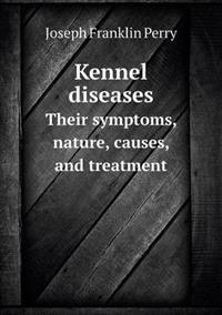 Kennel Diseases Their Symptoms, Nature, Causes, and Treatment