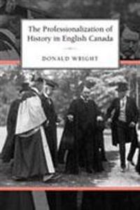The Professionalization Of History In English Canada