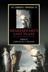 The Cambridge Companion to Shakespeare's Last Plays