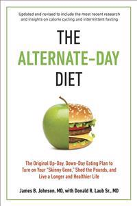 "The Alternate-Day Diet Revised: The Original Up-Day, Down-Day Eating Plan to Turn on Your ""skinny Gene,"" Shed the Pounds, and Live a Longer and Health"