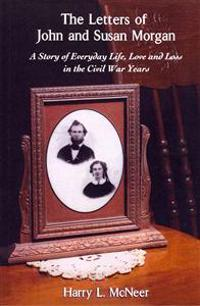 The Letters of John and Susan Morgan: A Story of Everyday Life, Love and Loss in the Civil War Years