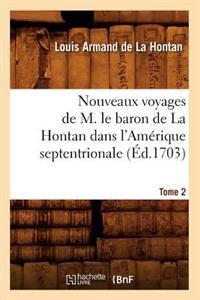 Nouveaux Voyages de M. Le Baron de la Hontan Dans l'Am�rique Septentrionale. Tome 2 (�d.1703)