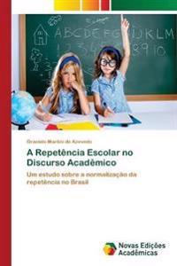 A Repetencia Escolar No Discurso Academico