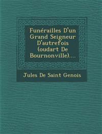 Funérailles D'un Grand Seigneur D'autrefois (oudart De Bournonville)....