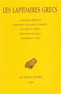Les Lapidaires Grecs: Lapidaire Orphique. Kerygmes. Lapidaires D'Orphee. Socrate Et Denys. Lapidaire Nautique. Damigeron. Evax.