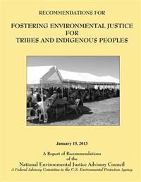 Recommendations for Fostering Environmental Justice for Tribes and Indigenous Peoples: A Federal Advisory Committee to the U.S. Environmental Protecti