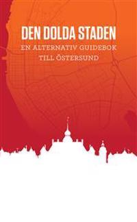 Den dolda staden : en alternativ guidebok till Östersund