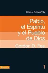 Pablo, el Espiritu y el pueblo de Dios/ God's Empowering Presence : The Holy Spirit in the Letters of Paul