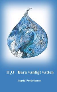 H2O : Bara vanligt vatten