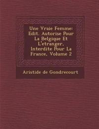 Une Vraie Femme: Edit. Autoris¿e Pour La Belgique Et L'etranger, Interdite Pour La France, Volume 2
