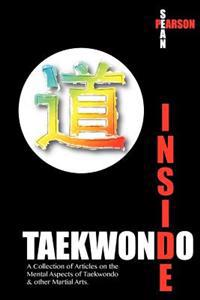 Inside Taekwondo: A Collection of Articles on the Mental Aspects of Taekwondo & Other Martial Arts
