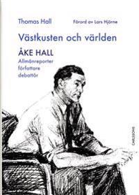 Västkusten och världen - Åke Hall : allmänreporter, författare, debattör
