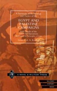 A Summary of the Strategy and Tactics of the Egypt and Palestine Campaign With Details of the 1917-18 Operations Illustrating the Principles of War