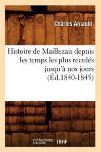 Histoire de Maillezais Depuis Les Temps Les Plus Recul�s Jusqu'� Nos Jours (�d.1840-1845)