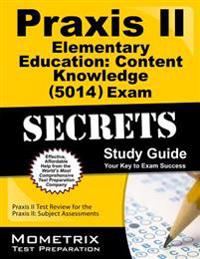 Praxis II Elementary Education Content Knowledge (5014) Exam Secrets Study Guide: Praxis II Test Review for the Praxis II Subject Assessments
