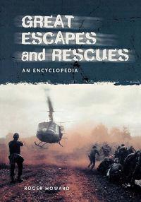 Great Escapes and Rescues: An Encyclopedia