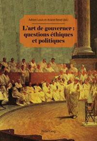 L'Art de Gouverner: Questions Éthiques Et Politiques