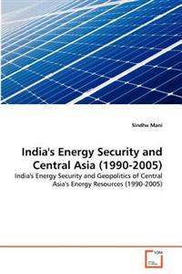 India's Energy Security and Central Asia (1990-2005)