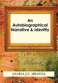 An Autobiographical Narrative & Identity: A 2nd & Introduction of [A Pictorial Glance 1960s-19090s]