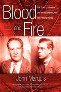 Blood and Fire: The Duke of Windsor and the Strange Murder of Sir Harry Oakes. (P/B)