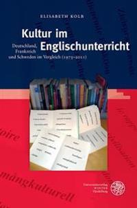 Kultur Im Englischunterricht: Deutschland, Frankreich Und Schweden Im Vergleich (1975-2011)